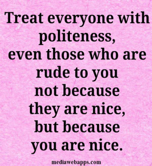 ... you are .~ Quote about manners Source: http://www.MediaWebApps.com