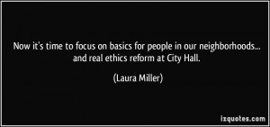 ... neighborhoods... and real ethics reform at City Hall. - Laura Miller