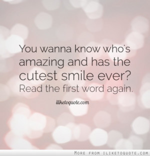 You wanna know who's amazing and has the cutest smile ever? Read the ...