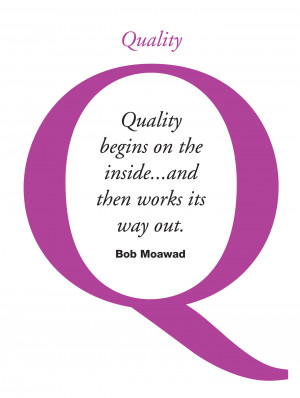 Quality begins on the inside and then works its way out