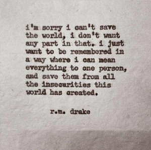 insecurities, quotes, save the world, text, r.m. drake