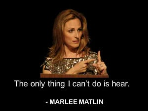 love hearing loss quotes – and this one from Marlee Matlin is no ...