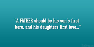FATHER should be his son's first hero, and his daughters first ...