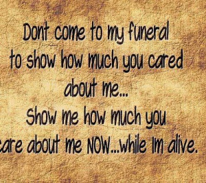 ... you cared about me.. Show me how much you care about me NOW.. while i