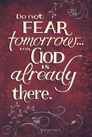 Do Not Fear Tomorrow For God Is Already There by Tonya Crawford 12x18 ...