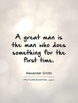 ... man is the man who does something for the first time Picture Quote #1