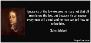Ignorance of the law excuses no man; not that all men know the law ...