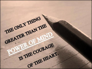 the only thing greater than the power of the mind is the courage of ...