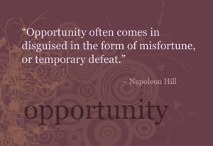 Opportunity Often Comes In Disguised In The Form Of Misfortune
