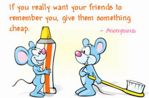 Funny friendship quote to guide: If you really want your friends to ...