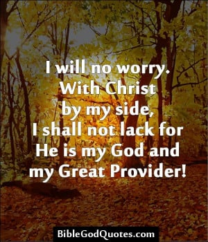 with christ by my side i shall not lack for he is my god and my great ...