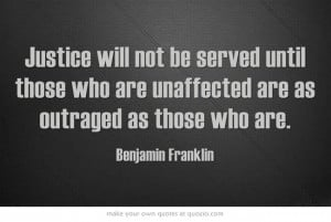 Justice will not be served until those who are unaffected are as ...
