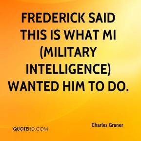 ... said this is what MI (military intelligence) wanted him to do