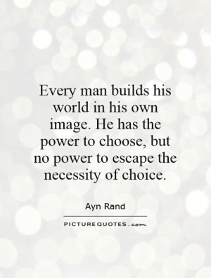 ... power to choose, but no power to escape the necessity of choice
