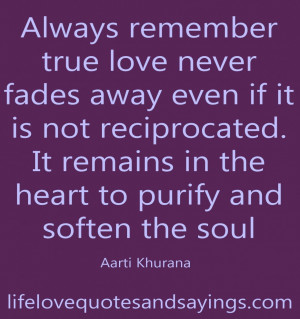 True Quotes About Love And Life: Always Remember True Love Never Fades ...