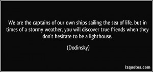 We are the captains of our own ships sailing the sea of life, but in ...