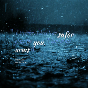promise there s no safer place for you then in my arms quotes from ...