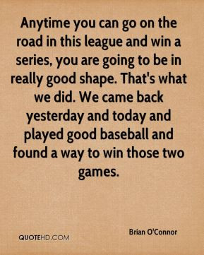 Brian O'Connor - Anytime you can go on the road in this league and win ...