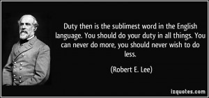Duty then is the sublimest word in the English language. You should do ...
