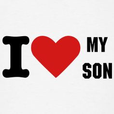 love my son quotes | Design ~ I Love My Son Graphic T-shirt -- for ...