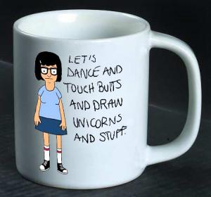 Tina Belcher Quote Coffee Mug, Tea Mug, Popular Mug, Best Gift