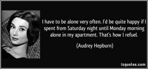 ... morning alone in my apartment. That's how I refuel. - Audrey Hepburn