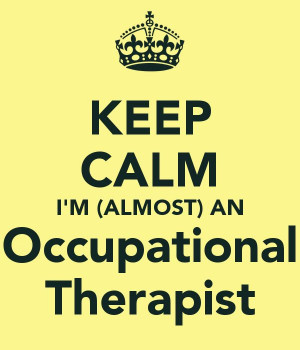KEEP CALM I'M (ALMOST) AN Occupational Therapist – KEEP CALM AND ...