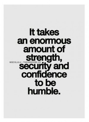 Learn to be humble.