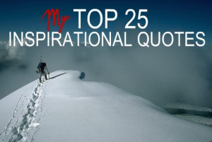 my top 25 inspirational quotes Best Quotes Of All Time Inspirational