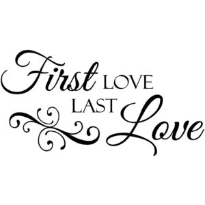 Wall Quotes First Love Last Love