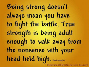 ... Quote About True Strength Is Being Adult Enough To Walk Away From The