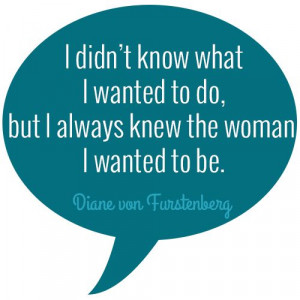 Diane von Furstenberg Quote // Quotes about Women