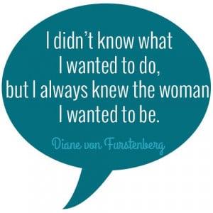 Diane von Furstenberg Quote // Quotes about Women