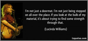 not just a doormat. I'm not just being stepped on all over the ...