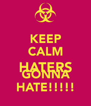 Keep Calm Haters Gonna Hate