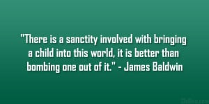 There is a sanctity involved with bringing a child into this world, it ...