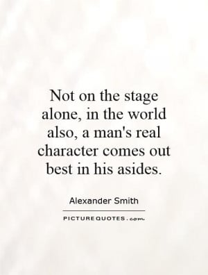 not-on-the-stage-alone-in-the-world-also-a-mans-real-character-comes ...