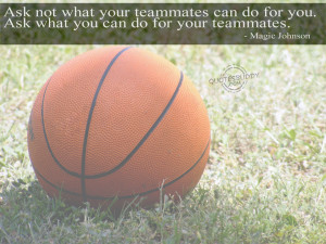 "... What You Can Do For Your Teammates "" - Magic Johnson ~ Sports Quote"
