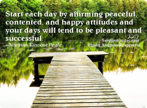 Start each day by affirming peaceful, contented, and happy attitudes ...
