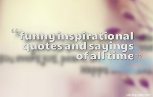 ... quotes sayings funny but inspirational quotes inspiring funny quotes