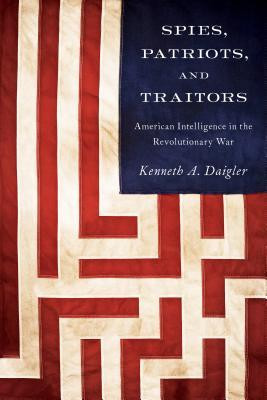 ... Patriots, and Traitors: American Intelligence in the Revolutionary War