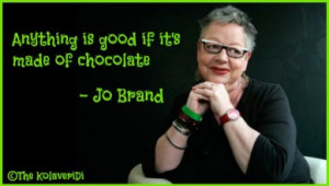 Anything is good if it's made of chocolate. - Jo Brand quote