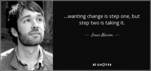 wanting change is step one, but step two is taking it. - Isaac Marion ...