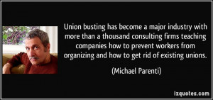 ... organizing and how to get rid of existing unions. - Michael Parenti
