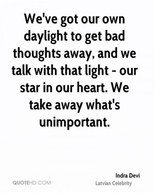 We've got our own daylight to get bad thoughts away, and we talk with ...