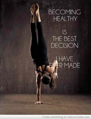 ... Quotes Becoming Healthy Is The Best Decision I Have Ever Made