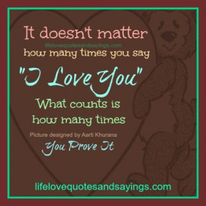 """... you say """"I Love You"""" , what counts is how many times you prove it"""