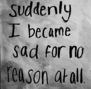 sad for no reason feeling sad for no reason quotes sad for no reason ...