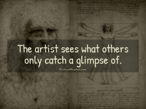 Famous Art Quotes And Sayings The artist sees what others