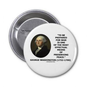 george_washington_preparing_for_war_peace_quote_button ...